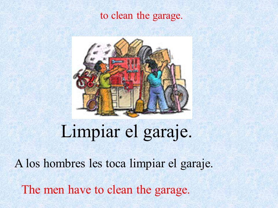 Limpiar el garaje. A los hombres les toca limpiar el garaje.