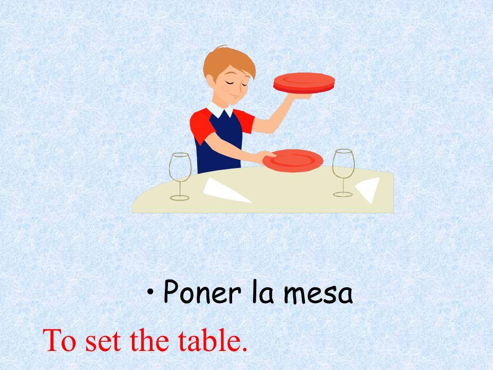 Poner la mesa To set the table.