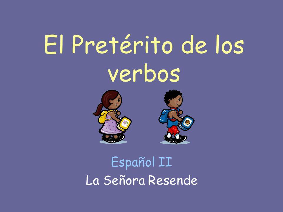 El Pretérito de los verbos Español II La Señora Resende