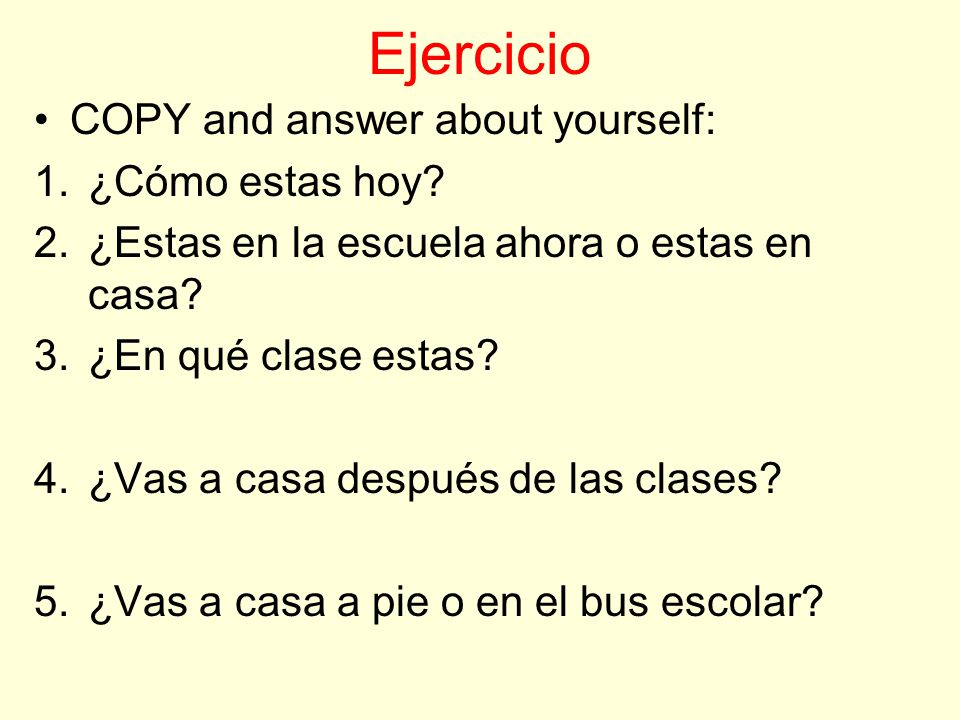 Ejercicio COPY and answer about yourself: 1.¿Cómo estas hoy.
