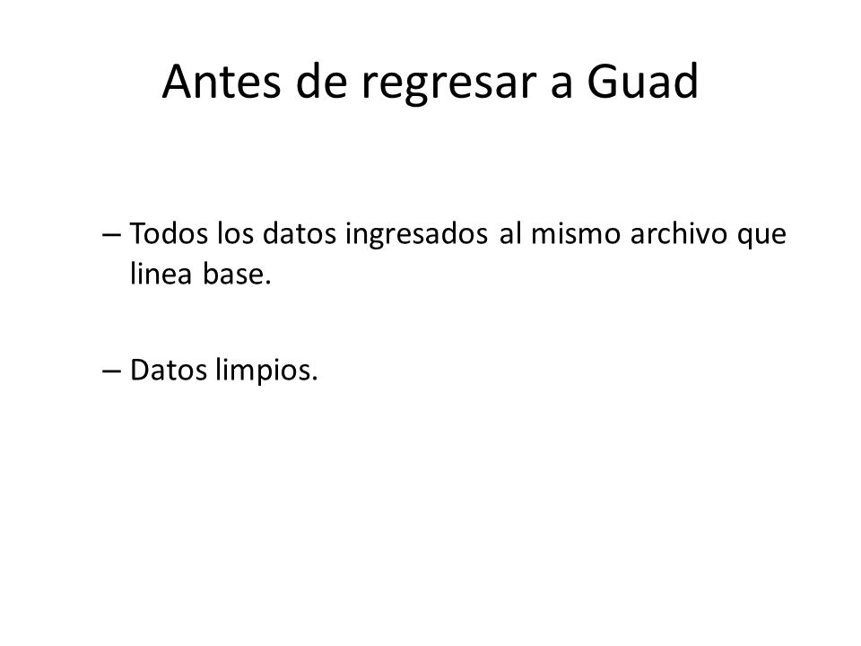 Antes de regresar a Guad – Todos los datos ingresados al mismo archivo que linea base.