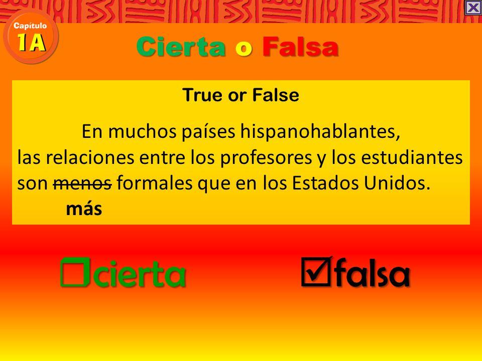 Cierta o Falsa True or False En muchos países hispanohablantes, las relaciones entre los profesores y los estudiantes son menos formales que en los Estados Unidos.
