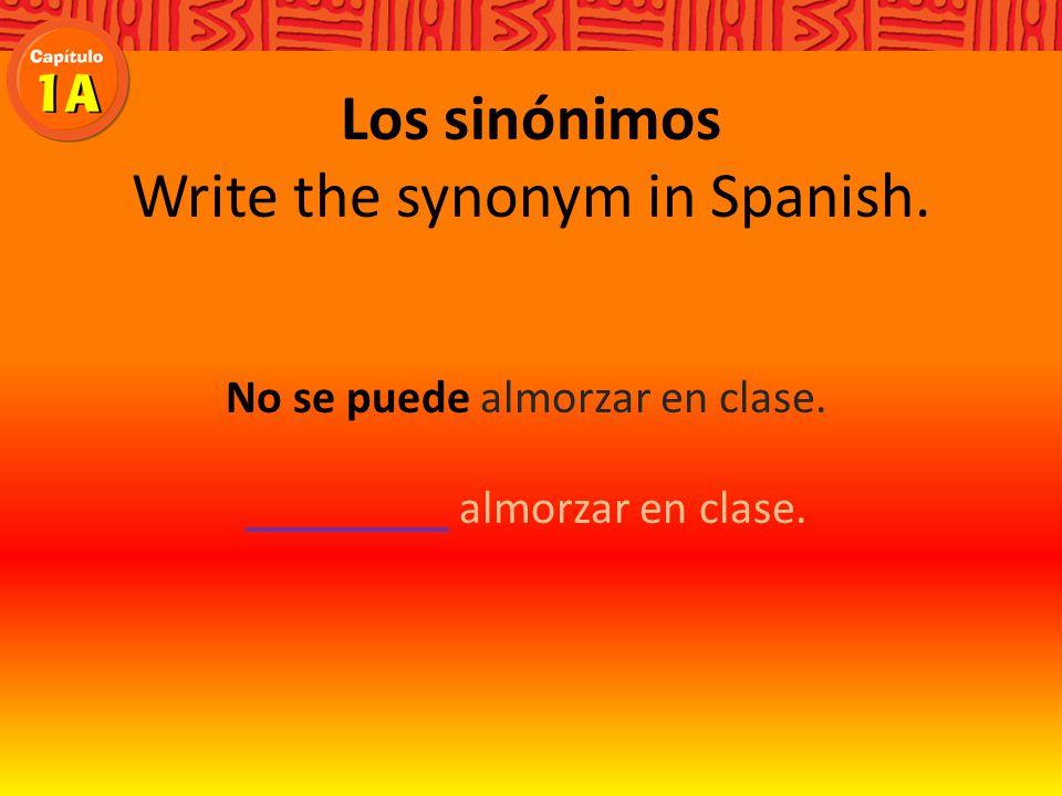 Los sinónimos Write the synonym in Spanish. La silla está delante de la clase.