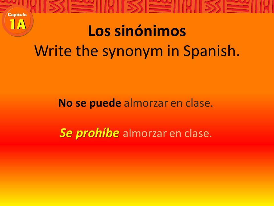Los sinónimos Write the synonym in Spanish. No se puede almorzar en clase. almorzar en clase.