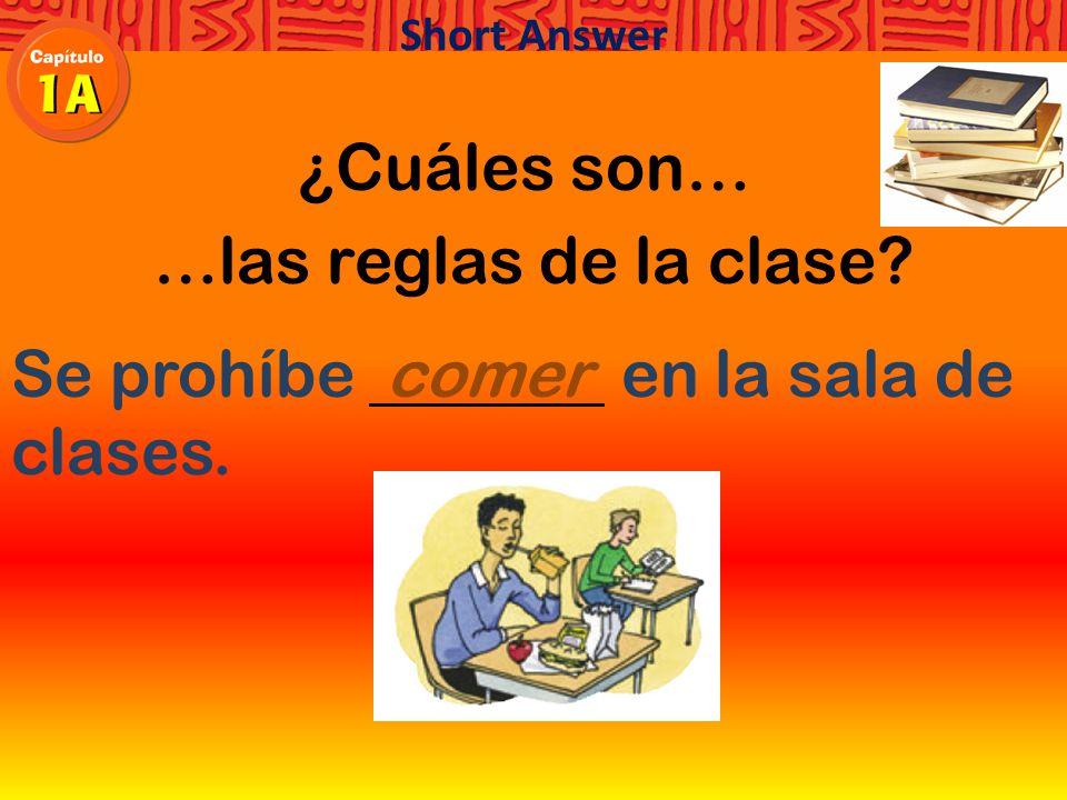 ¿Cuáles son… …las reglas de la clase Se prohíbe en la sala de clases. Short Answer
