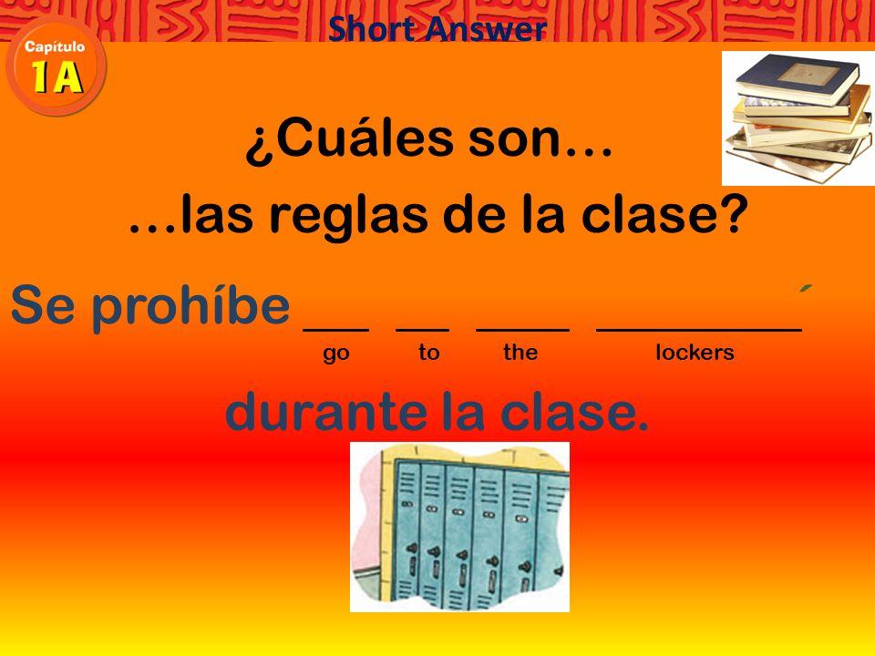 ¿Cuáles son… …las reglas de la clase Hay que llegar a tiempo. arrive on time Short Answer