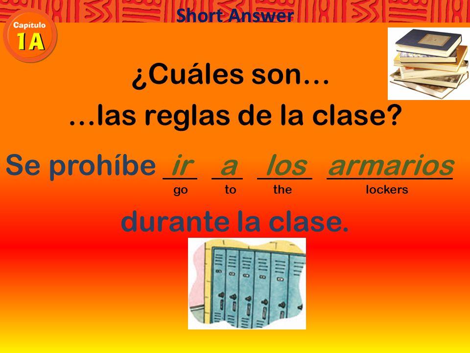 ¿Cuáles son… …las reglas de la clase Se prohíbe ´ go to the lockers durante la clase. Short Answer