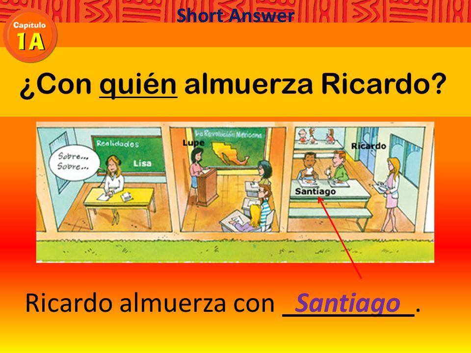 ¿Con quién almuerza Ricardo Ricardo almuerza con. Short Answer