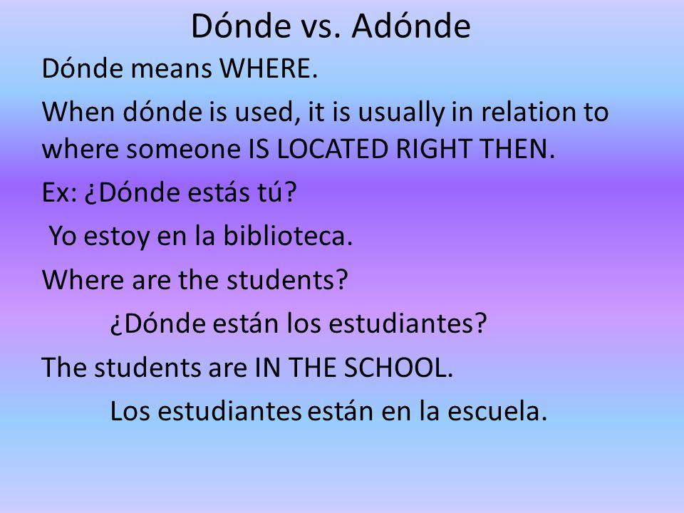 Dónde vs. Adónde Dónde means WHERE.