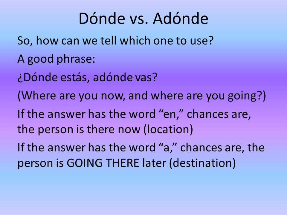 Dónde vs. Adónde So, how can we tell which one to use.