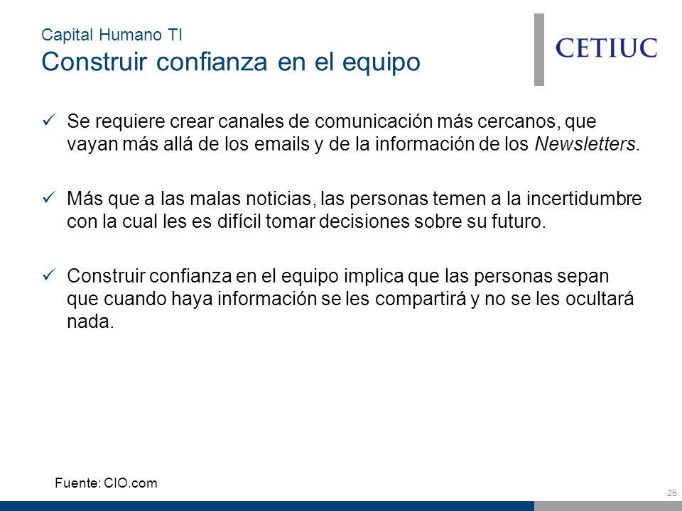 26 Capital Humano TI Construir confianza en el equipo Se requiere crear canales de comunicación más cercanos, que vayan más allá de los emails y de la información de los Newsletters.