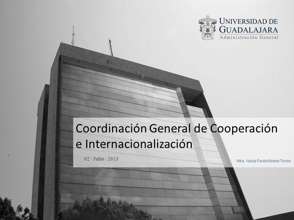 Coordinación General de Cooperación e Internacionalización 02 · Julio · 2013 Mtra.