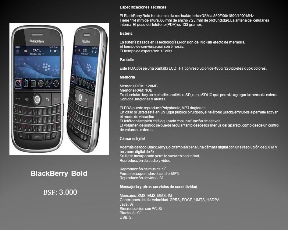 Especificaciones Técnicas El BlackBerry Bold funciona en la red inalámbrica GSM a 850/900/1800/1900 MHz.