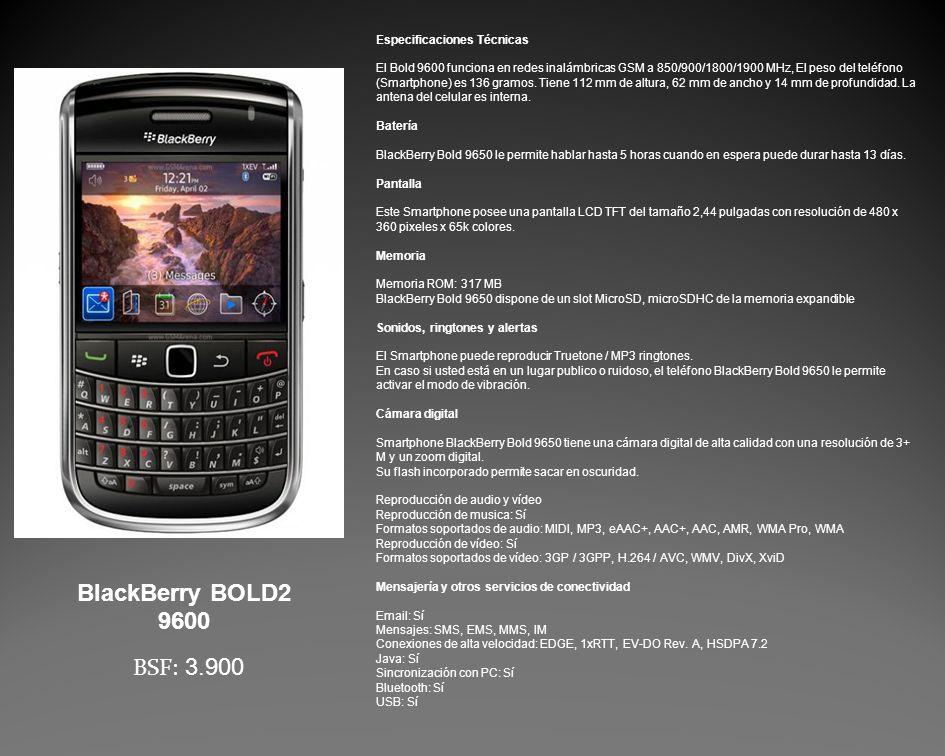 Especificaciones Técnicas El Bold 9600 funciona en redes inalámbricas GSM a 850/900/1800/1900 MHz, El peso del teléfono (Smartphone) es 136 gramos.