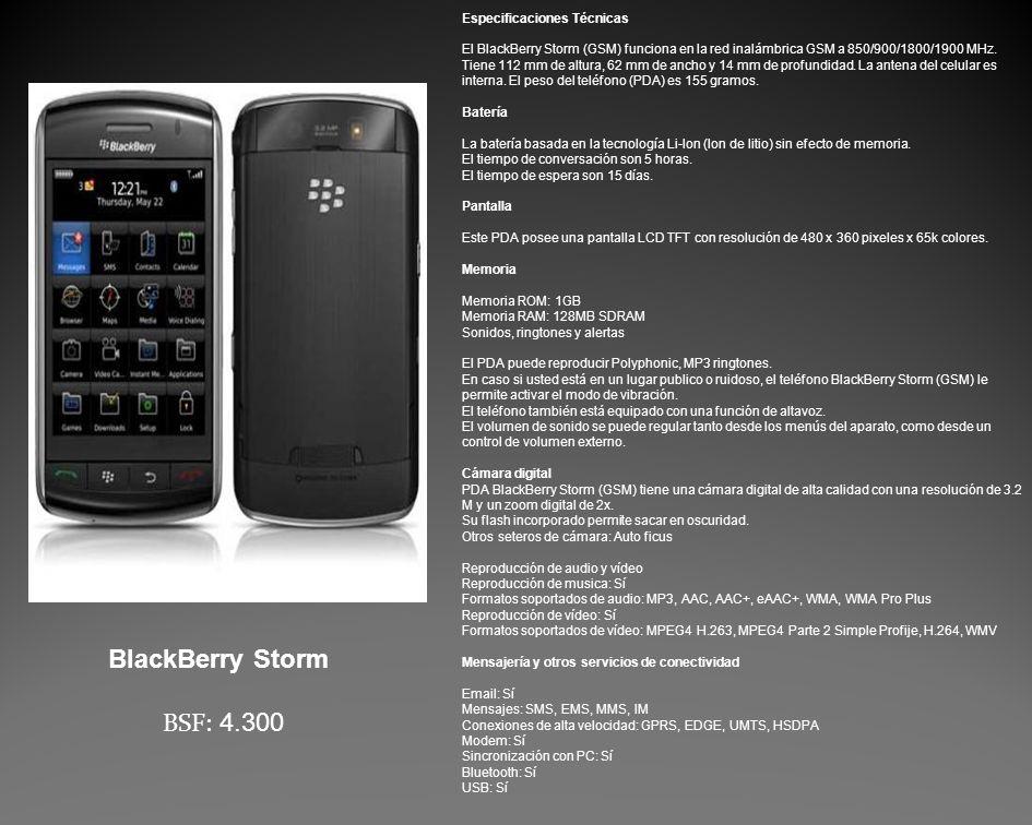 Especificaciones Técnicas El BlackBerry Storm (GSM) funciona en la red inalámbrica GSM a 850/900/1800/1900 MHz.