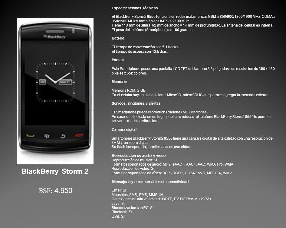 Especificaciones Técnicas El BlackBerry Storm2 9550 funciona en redes inalámbricas GSM a 850/900/1800/1900 MHz, CDMA a 850/1900 MHz y también en UMTS a 2100 MHz.