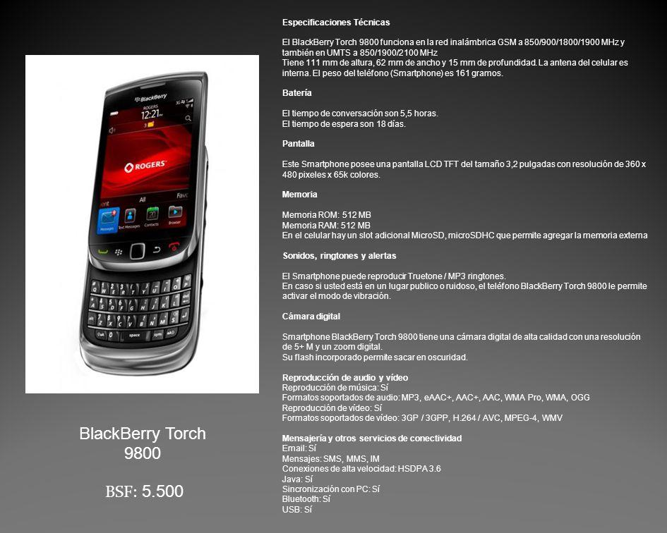 Especificaciones Técnicas El BlackBerry Torch 9800 funciona en la red inalámbrica GSM a 850/900/1800/1900 MHz y también en UMTS a 850/1900/2100 MHz Tiene 111 mm de altura, 62 mm de ancho y 15 mm de profundidad.