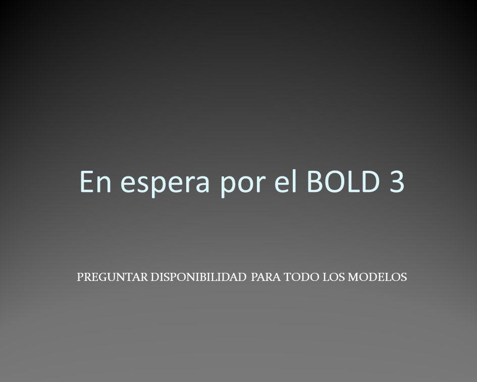 En espera por el BOLD 3 PREGUNTAR DISPONIBILIDAD PARA TODO LOS MODELOS
