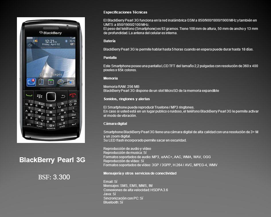 Especificaciones Técnicas El BlackBerry Pearl 3G funciona en la red inalámbrica GSM a 850/900/1800/1900 MHz y también en UMTS a 850/1900/2100 MHz.