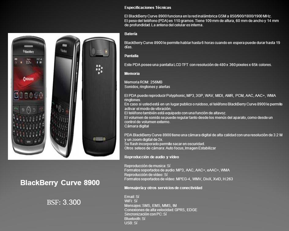 Especificaciones Técnicas El BlackBerry Curve 8900 funciona en la red inalámbrica GSM a 850/900/1800/1900 MHz.