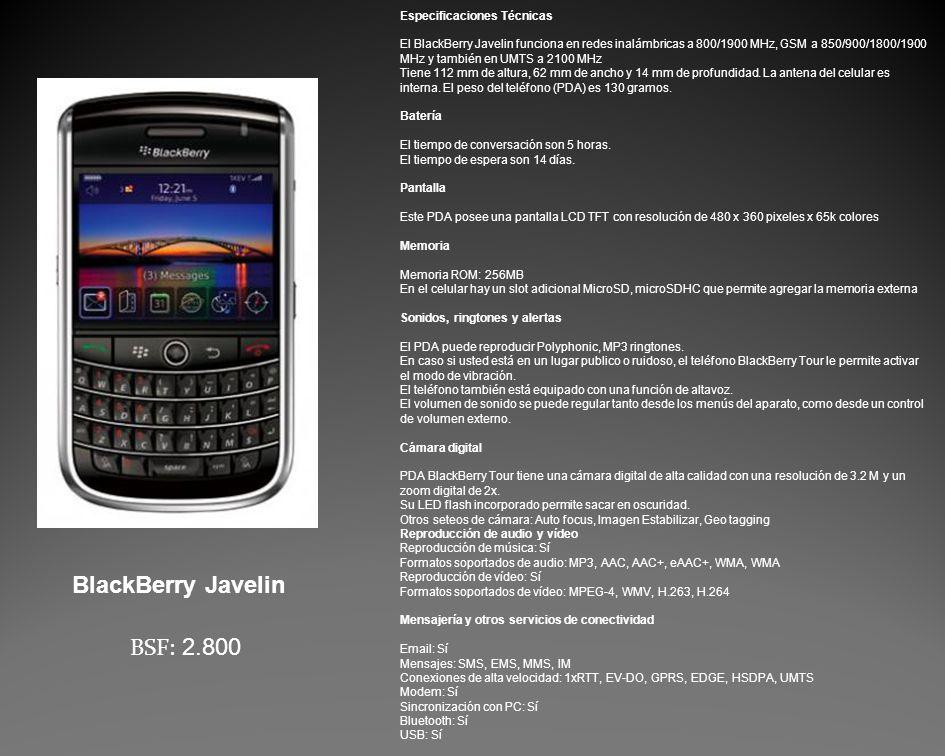 Especificaciones Técnicas El BlackBerry Javelin funciona en redes inalámbricas a 800/1900 MHz, GSM a 850/900/1800/1900 MHz y también en UMTS a 2100 MHz Tiene 112 mm de altura, 62 mm de ancho y 14 mm de profundidad.