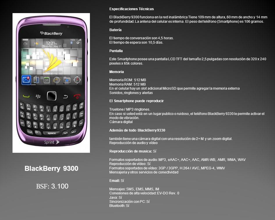 Especificaciones Técnicas El BlackBerry 9300 funciona en la red inalámbrica Tiene 109 mm de altura, 60 mm de ancho y 14 mm de profundidad.