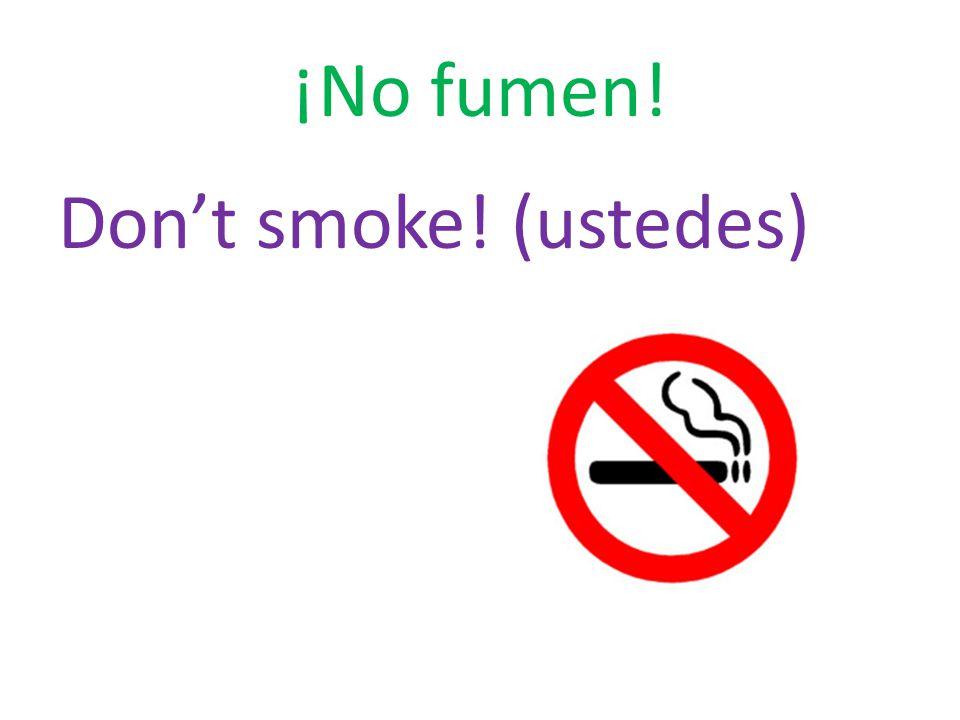 ¡No fumen! Don't smoke! (ustedes)