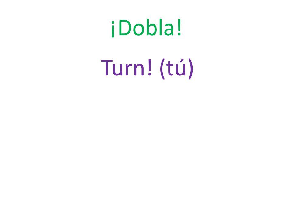 ¡Dobla! Turn! (tú)