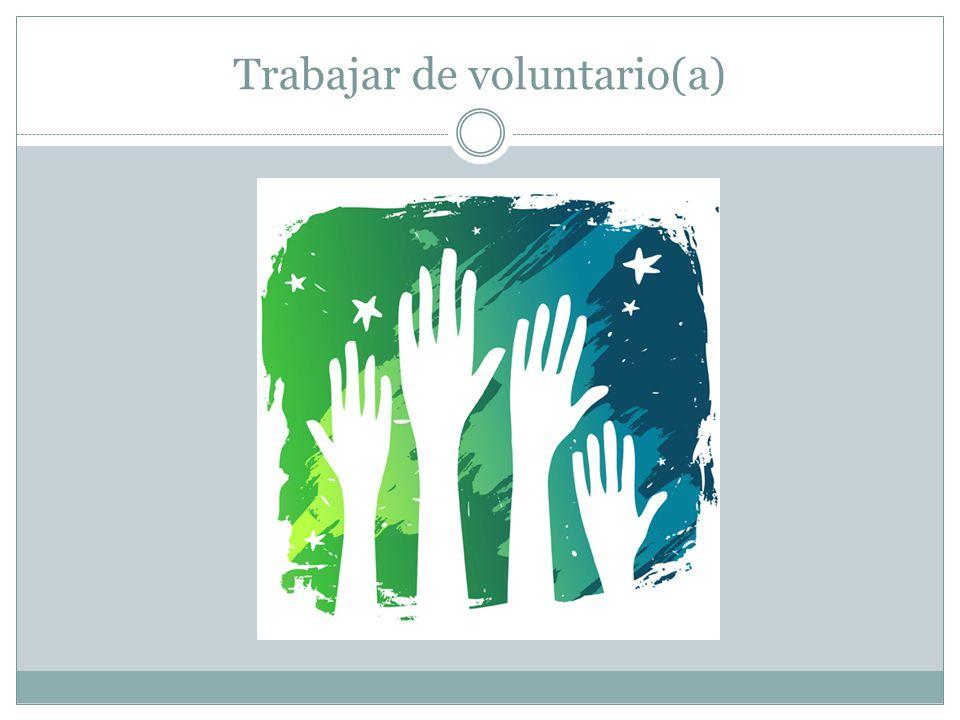 Trabajar de voluntario(a)