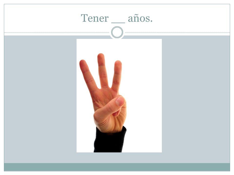 Tener __ años.