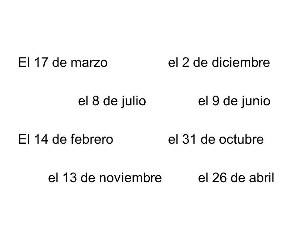 El 17 de marzoel 2 de diciembre el 8 de julioel 9 de junio El 14 de febreroel 31 de octubre el 13 de noviembreel 26 de abril