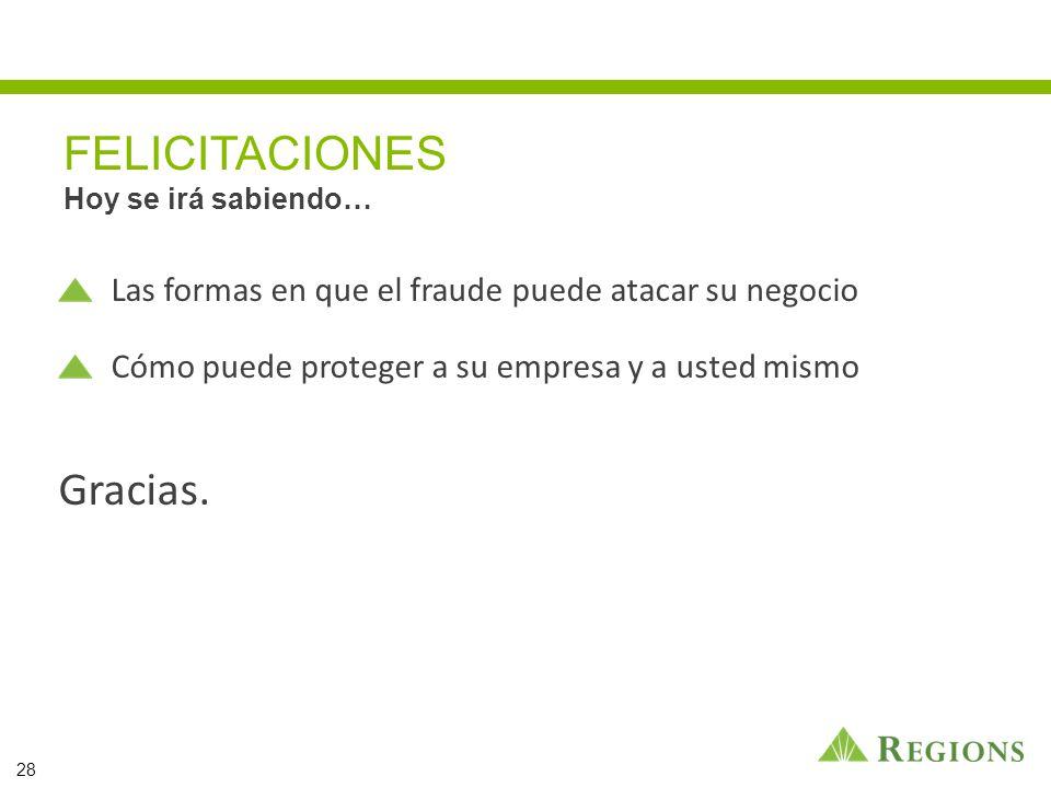 FELICITACIONES Hoy se irá sabiendo… Las formas en que el fraude puede atacar su negocio Cómo puede proteger a su empresa y a usted mismo Gracias.