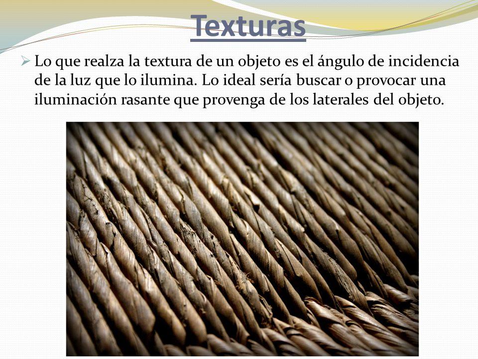 Texturas  Lo que realza la textura de un objeto es el ángulo de incidencia de la luz que lo ilumina.