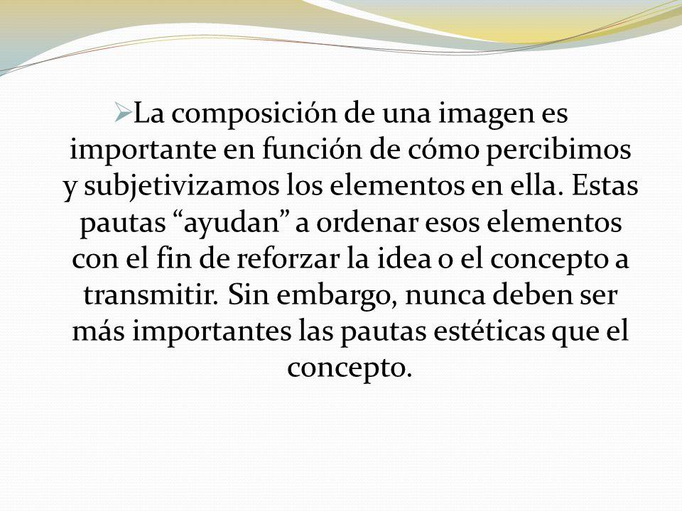  La composición de una imagen es importante en función de cómo percibimos y subjetivizamos los elementos en ella.