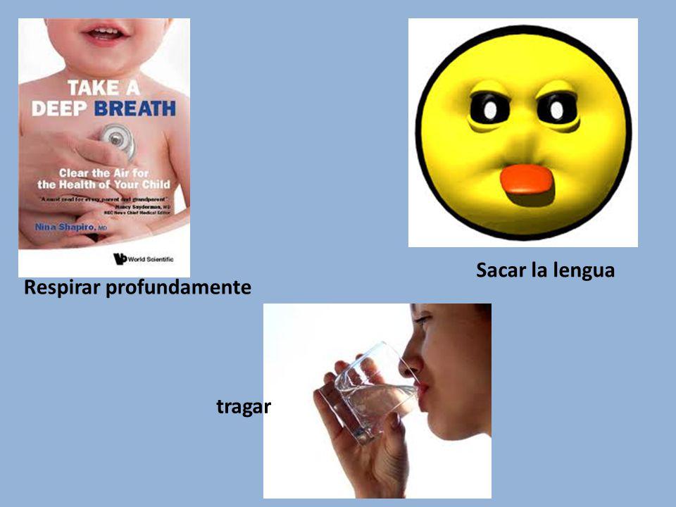 Sacar la lengua Respirar profundamente tragar