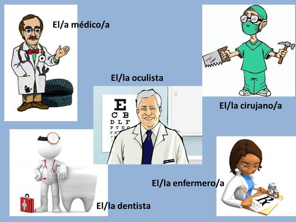 El/a médico/a El/la oculista El/la cirujano/a El/la dentista El/la enfermero/a