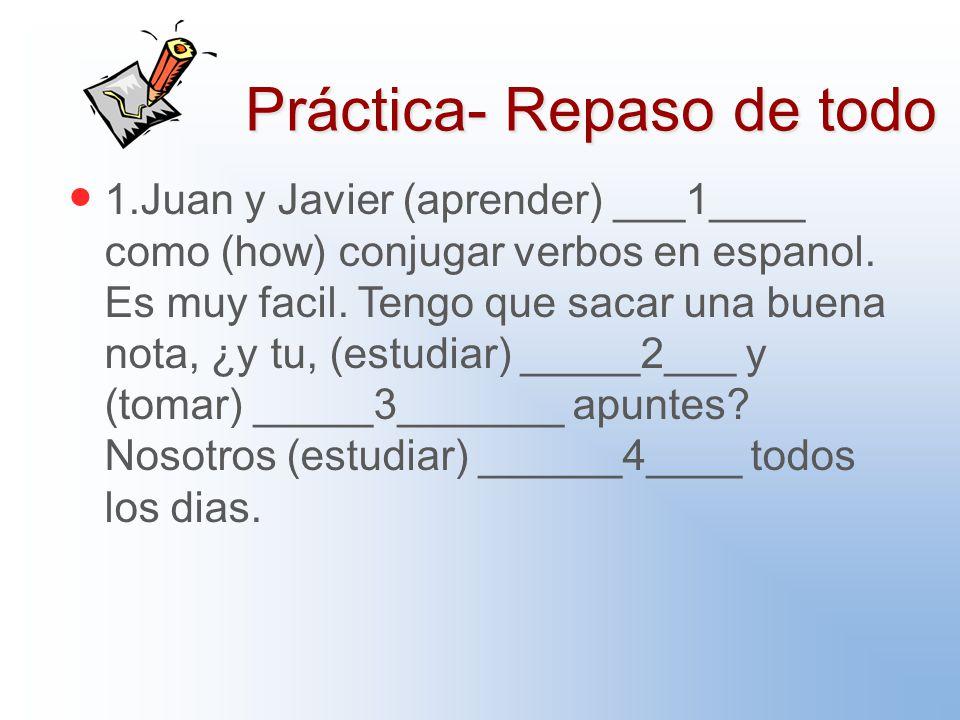 Práctica- Repaso de todo 1.Juan y Javier (aprender) ___1____ como (how) conjugar verbos en espanol.
