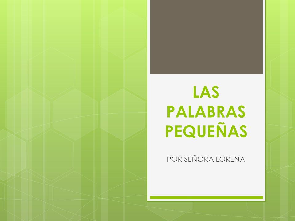 LAS PALABRAS PEQUEÑAS POR SEÑORA LORENA