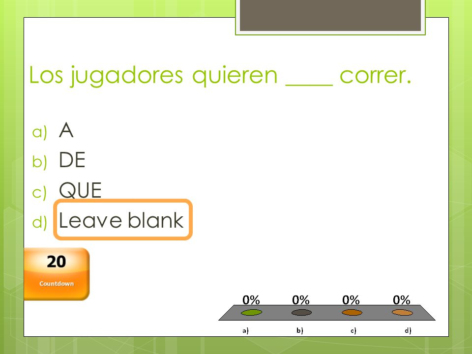 Los jugadores quieren ____ correr. a) A b) DE c) QUE d) Leave blank Countdown 20