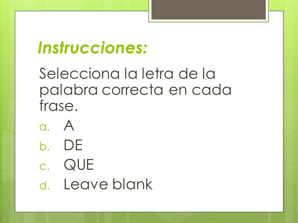 Instrucciones: Selecciona la letra de la palabra correcta en cada frase.