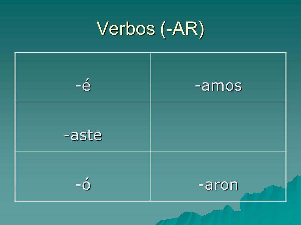 Verbos (-AR) -é-é-é-é-amos -aste -ó-ó-ó-ó-aron