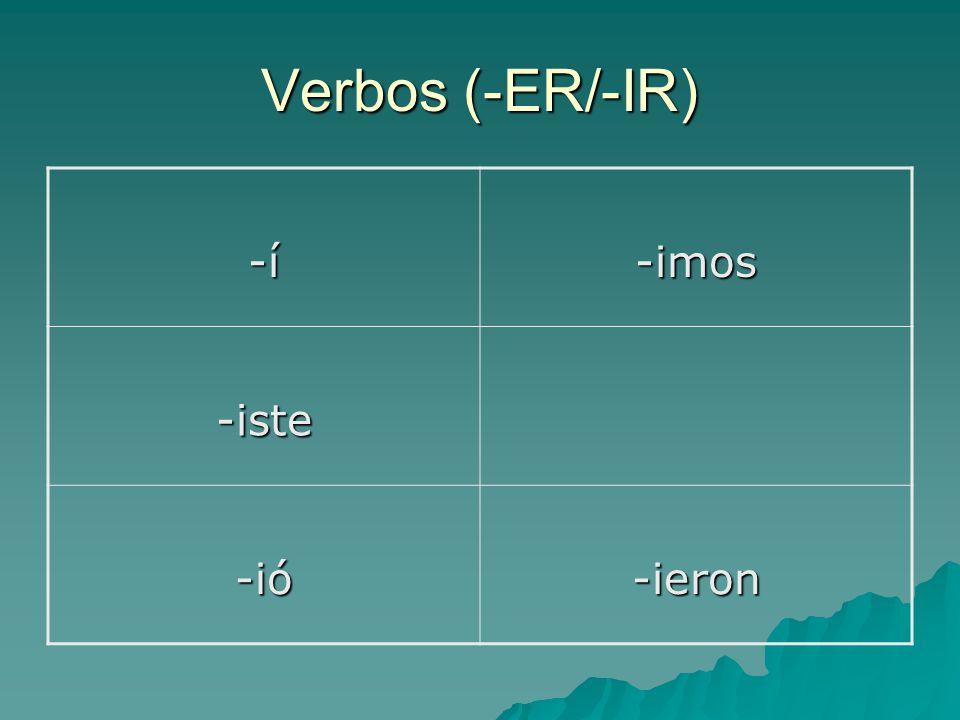 Verbos (-ER/-IR) -í-í-í-í-imos -iste -ió -ieron
