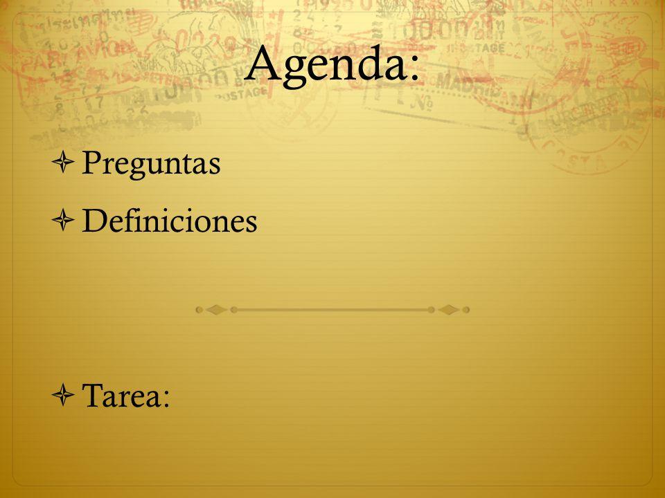 Agenda:  Preguntas  Definiciones  Tarea: