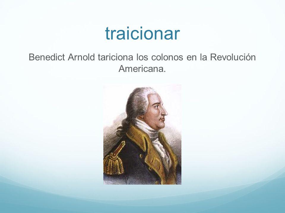 traicionar Benedict Arnold tariciona los colonos en la Revolución Americana.