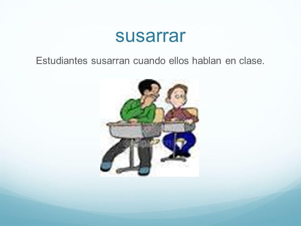 susarrar Estudiantes susarran cuando ellos hablan en clase.
