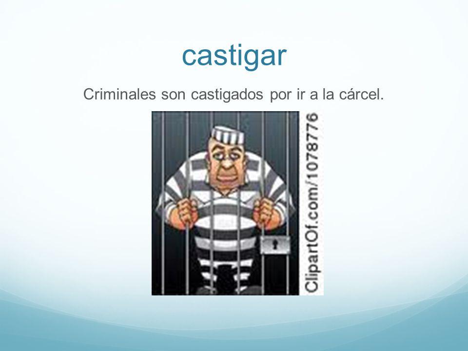 castigar Criminales son castigados por ir a la cárcel.