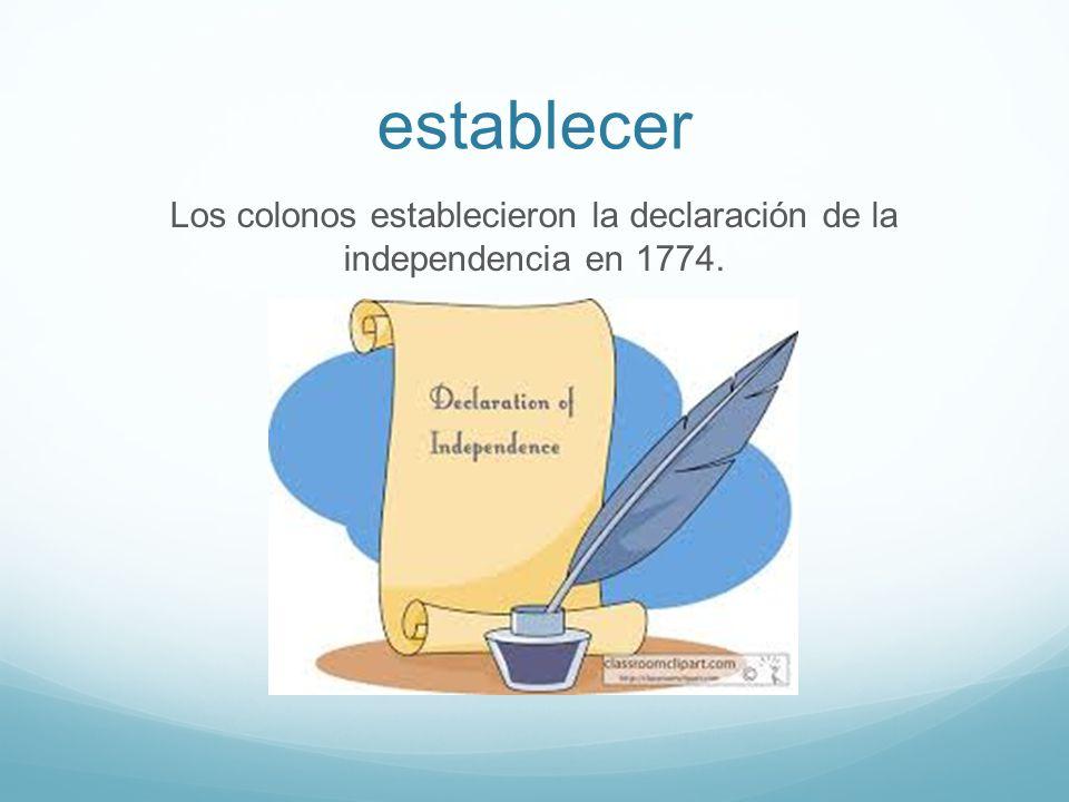 establecer Los colonos establecieron la declaración de la independencia en 1774.