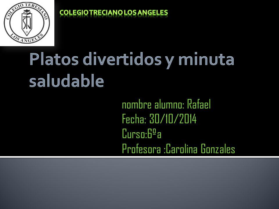 nombre alumno: Rafael Fecha: 30/10/2014 Curso:6ºa Profesora :Carolina Gonzales