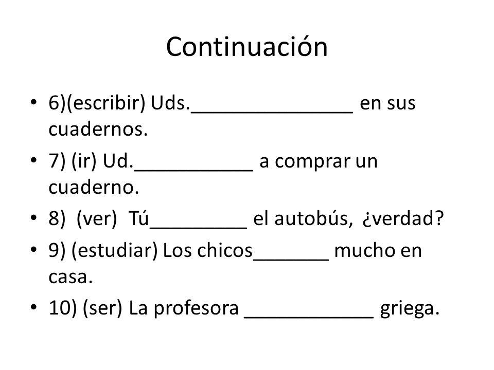 Continuación 6)(escribir) Uds._______________ en sus cuadernos.