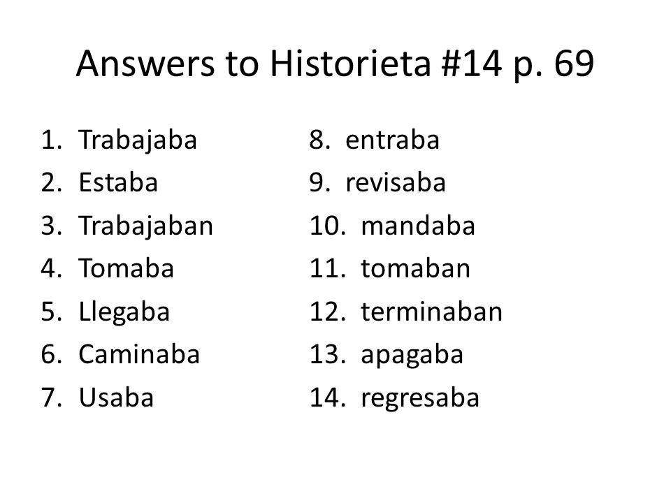 Answers to Historieta #14 p. 69 1.Trabajaba8. entraba 2.Estaba9.